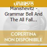 Manishevitz - Grammar Bell And The All Fall Down cd musicale di MANISHEVITZ