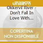 DON'T FALL IN LOVE WITH... cd musicale di River Okkervil
