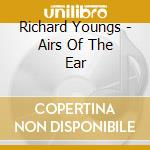 AIRS OF THE EAR                           cd musicale di Richard Youngs