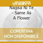 CD - NAGISA NI TE - SAME AS A FLOWER cd musicale di NAGISA NI TE