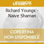 THE NAIVE SHAMAN cd musicale di Richard Youngs