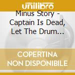 Minus Story - Captain Is Dead, Let The Drum Corpse cd musicale di Story Minus