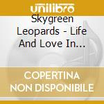 LIFE AND LOVE IN SPARROW cd musicale di Leopards Skygreen