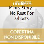 Minus Story - No Rest For Ghosts cd musicale di Story Minus