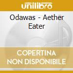 CD - ODAWAS - AETHER EATER cd musicale di ODAWAS