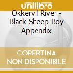 BLACK SHEEP BOY APPENDIX cd musicale di River Okkervil