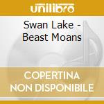 CD - SWAN LAKE - BEAST MOANS cd musicale di Lake Swan