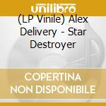 (LP VINILE) LP - ALEX DELIVERY        - STAR DESTROYER lp vinile di ALEX DELIVERY