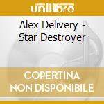STAR DESTROYER cd musicale di Alex Delivery