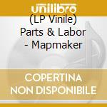 (LP VINILE) LP - PARTS & LABOR        - MAPMAKER lp vinile di PARTS & LABOR