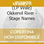 (LP VINILE) STAGE NAMES, THE                          lp vinile di River Okkervil