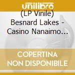 (LP VINILE) Casino nanaimo lp vinile di Lakes Besnard