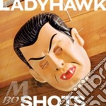 CD - LADYHAWK - SHOTS cd musicale di LADYHAWK