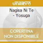 Nagisa Ni Te - Yosuga cd musicale di NAGISA NI TE