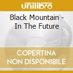 IN THE FUTURE (DELUXE VERSION) cd musicale di BLACK MOUNTAIN
