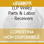 (LP VINILE) Receivers lp vinile di PARTS & LABOR