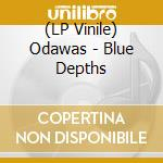 (LP VINILE) Blue depths lp vinile di ODAWAS