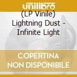 (LP VINILE) INFINITE LIGHT                            lp vinile di Dust Lightning