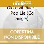 POP LIE                                   cd musicale di River Okkervil