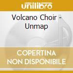 UNMAP                                     cd musicale di Choir Volcano