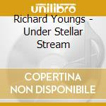 Richard Youngs - Under Stellar Stream cd musicale di Richard Youngs