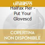Put your gloves on and wave cd musicale di Pier Halifax