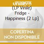 (LP VINILE) Happiness lp vinile di FRIDGE