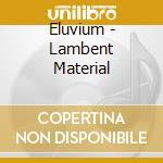 Lambent material cd musicale di Eluvium