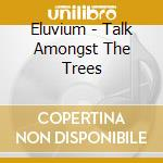Eluvium - Talk Amongst The Trees cd musicale di Eluvium