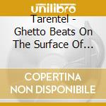 GHETTO BEATS ON THE SURFACE OF THE SUN    cd musicale di TARENTEL