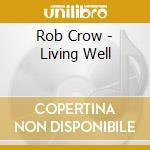 CD - CROW, ROB - Living Well cd musicale di Rob Crow