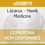HAWK MEDICINE                             cd musicale di LAZARUS