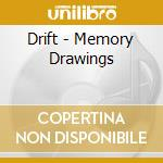 MEMORY DRAWINGS                           cd musicale di DRIFT