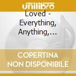 Loved - Everything, Anything, Nothing cd musicale di LOVED