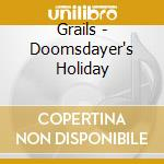 DOOMSDAYER'S HOLIDAY                      cd musicale di GRAILS