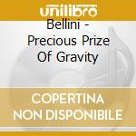 Bellini - Precious Prize Of Gravity cd musicale di BELLINI