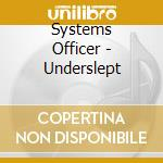 Underslept cd musicale di Officer Systems
