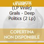 (LP VINILE) Deep politics lp vinile di GRAILS