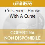 HOUSE WITH A CURSE                        cd musicale di COLISEUM