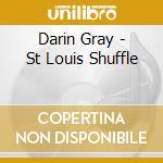 ST LOUIS SHUFFLE CD                       cd musicale di Darin Gray