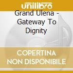 GATEWAY TO DIGNITY                        cd musicale di Ulena Grand