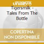 TALES FROM THE BOTTLE                     cd musicale di TIGERSMILK
