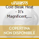 IT'S MAGNIFICENT, BUT IT ISN'T WAR        cd musicale di COLD BLEAK HEAT