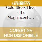 Cold Bleak Heat - It's Magnificent, But It Isn't War cd musicale di COLD BLEAK HEAT