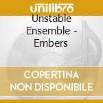 EMBERS                                    cd musicale di Ensemble Unstable