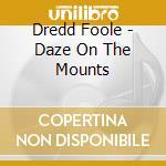 CD - DREDD FOOLE - Daze on the Mounts cd musicale di Foole Dredd