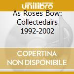 AS ROSES BOW: COLLECTEDAIRS 1992-2002     cd musicale di Loren Conners