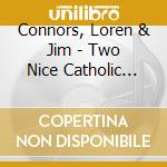 TWO NICE CATHOLIC BOYS                    cd musicale di LOREN CONNORS & JIM O'ROURKE