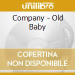 OLD BABY                                  cd musicale di COMPANY