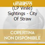 (LP VINILE) City of straw lp vinile di SIGHTINGS